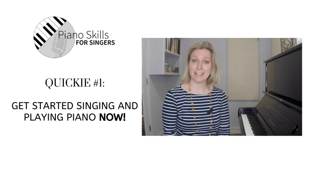 Video Quickie #1:  Get Started Singing and Playing Piano Right Now!