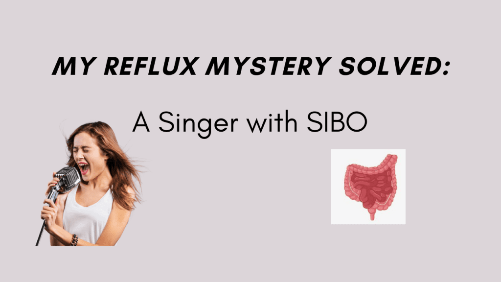 My Reflux Mystery Solved: A Singer with SIBO