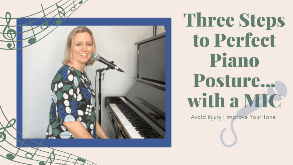 3 Steps to Perfect Piano Posture…with a MIC!